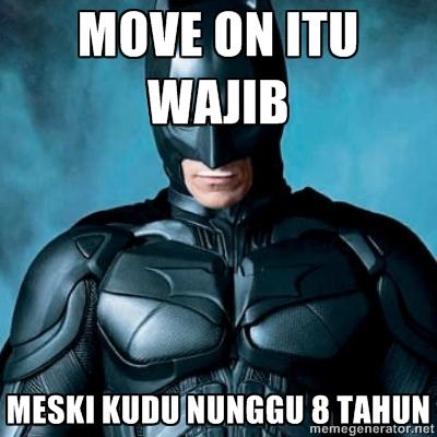 Move on itu wajib batman