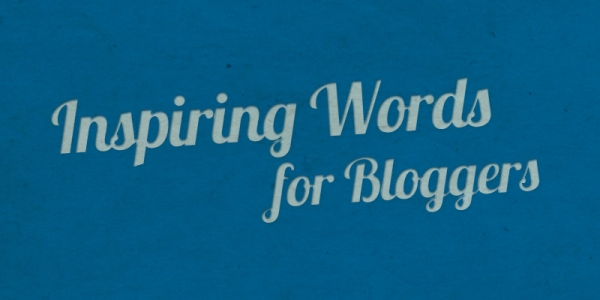 inspiring words for bloggers