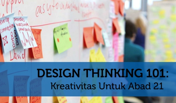 design thinking 101: kreativitas untuk abad 21